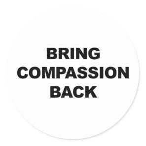 Bring Compassion Back Classic Round Sticker