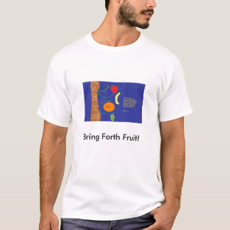 Bring Forth Fruit! T-Shirt