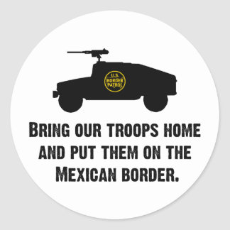 Bring Home Our Troops - Mexican Border Classic Round Sticker