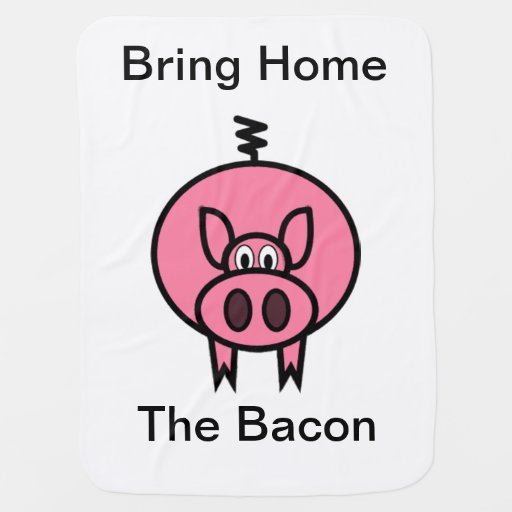 Bring Home The Bacon Baby Blanket Zazzle