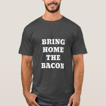 BRING HOME THE BACON T-Shirt