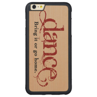 Bring It or Go Home Dance Carved® Maple iPhone 6 Plus Bumper Case