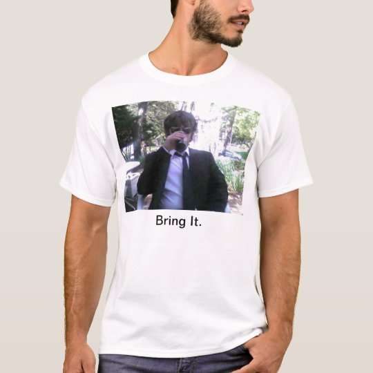 Bring it. T-Shirt