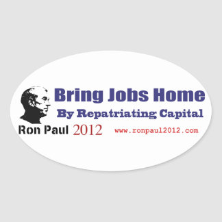 Bring Jobs Home by Repatriating Capital Ron Paul Oval Sticker