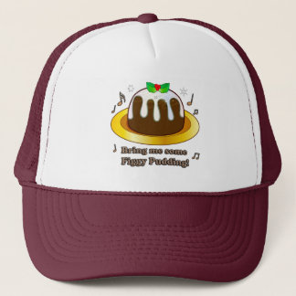 Bring Me Figgy Pudding for Christmas Trucker Hat