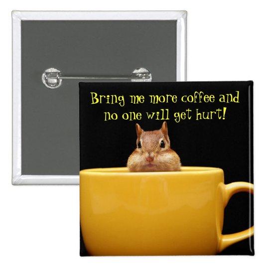 Bring me more coffee... pinback button