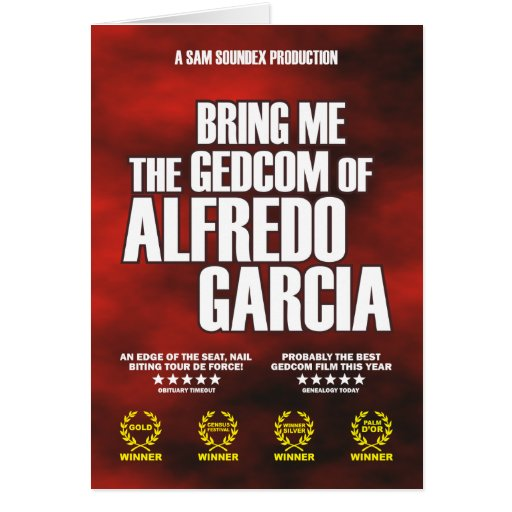 Bring Me The GEDCOM of Alfredo Garcia Card