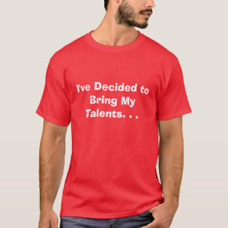 Bring my talents to your girl's crib T-Shirt