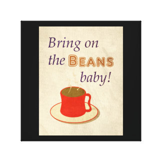 Bring on the Beans Coffee Quote Canvas Print