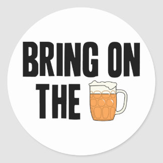 Bring on the Beer Classic Round Sticker