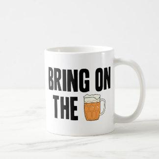 Bring on the Beer Coffee Mug
