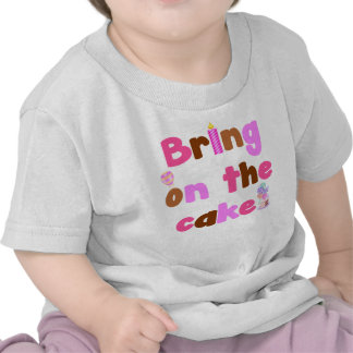 Bring on the cake girls birthday t-shirt