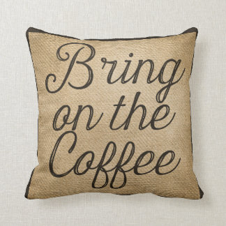 Bring on the Coffee Burlap Throw Pillow