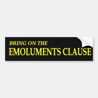 Bring on the Emoluments Clause Bumper Sticker