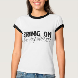 Bring on the expletives T-Shirt