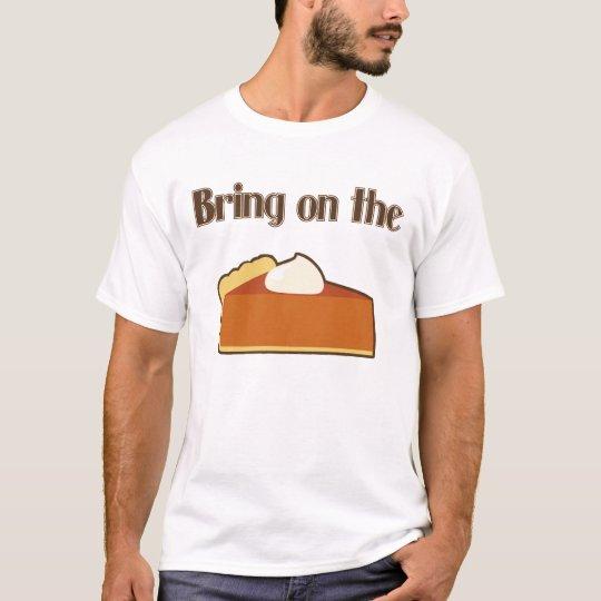 Bring on the Pumpkin Pie! T-Shirt