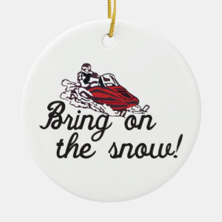 Bring on the Snow Ceramic Ornament