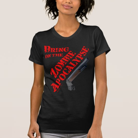 Bring on the Zombie Apocalypse T-Shirt
