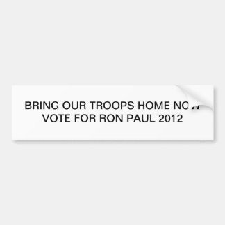 Bring our Troops home now, Ron Paul bumper sticker