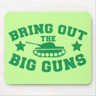 BRING OUT THE BIG GUNS with tank weapon Mouse Pad