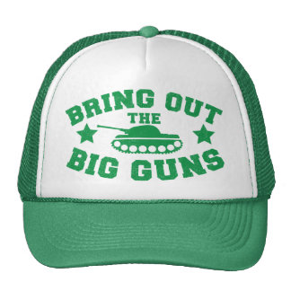 BRING OUT THE BIG GUNS with tank weapon Trucker Hat