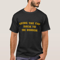 BRING THE CUP BACK TO THE BURGH! T-Shirt