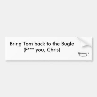 Bring Tom back to the Bugle Bumper Sticker