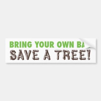 Bring Your Own Bag...Save A Tree! Bumper Sticker