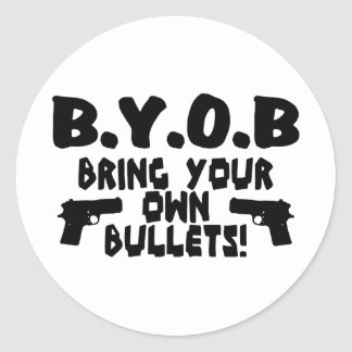 Bring Your Own Bullets Round Stickers