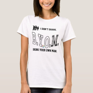 Bring Your Own Man T-Shirt