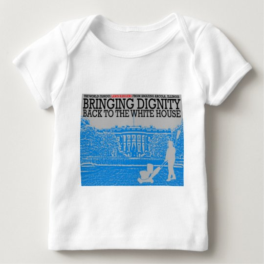 Bringing Dignity Back to the White House Baby T-Shirt