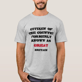 Britain Was Great Once T-Shirt