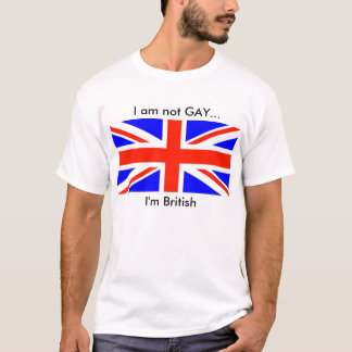 british flag, I am not GAY..., I'm British T-Shirt