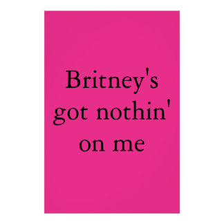 Britney's got nothin' on me posters