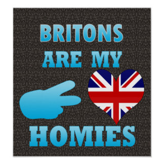 Britons are my Homies Poster
