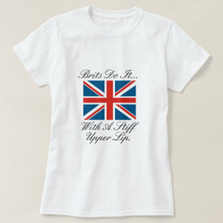 Brits Do It... With A Stiff Upper Lip T-Shirt