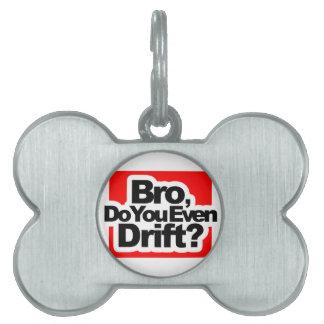 Bro, Do you even drift ? Pet Tag