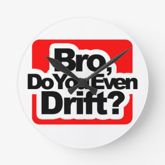 Bro, Do you even drift ? Round Clock