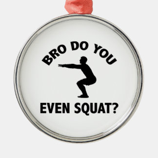 Bro Do You Even Squat? Metal Ornament