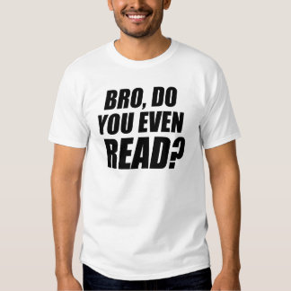 ¿Bro, usted incluso lee? Playera