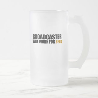 Broadcaster-Will Work For Beer Frosted Glass Beer Mug