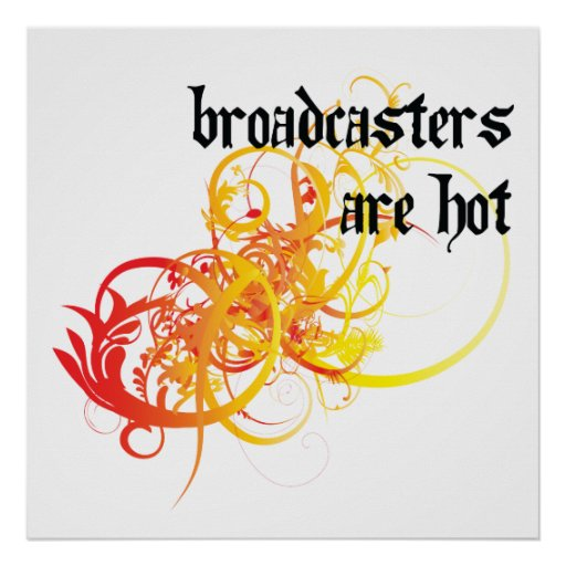 Broadcasters Are Hot Poster