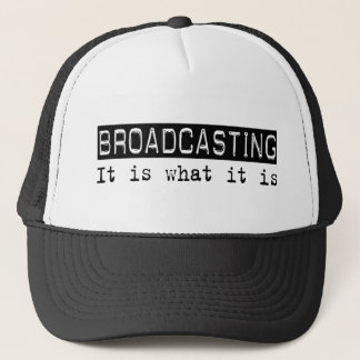 Broadcasting It Is Trucker Hat