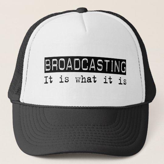 Broadcasting It Is Trucker Hat