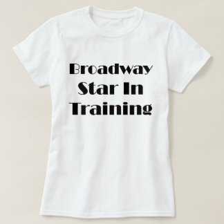 Broadway Star In Training T-Shirt