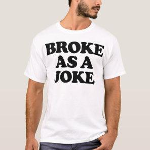 BROKE AS A JOKE T-Shirt
