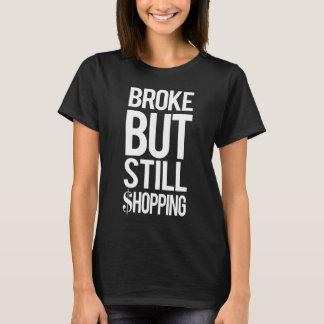 Broke bit Still Shopping T-Shirt