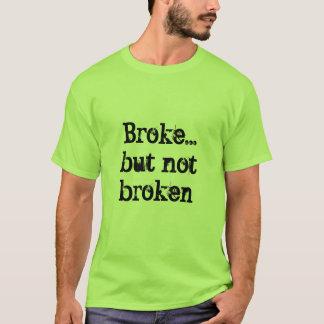 Broke...but not broken T-Shirt