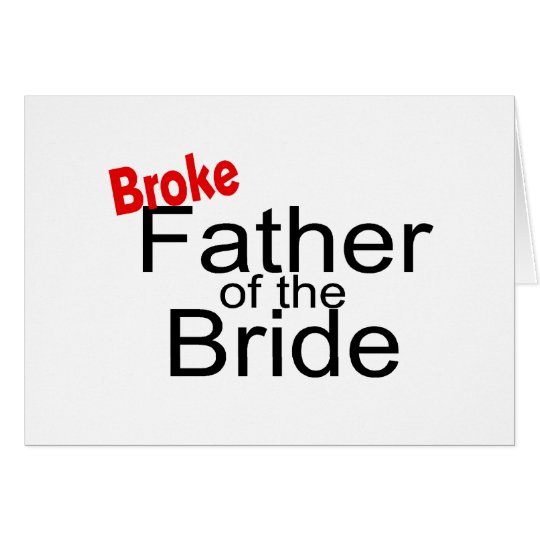 Broke Father of the Bride Card