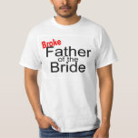 Broke Father of the Bride T Shirt